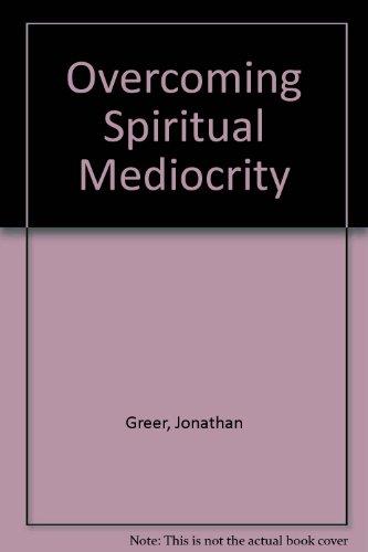 Overcoming Spiritual Mediocrity: Jonathan Greer