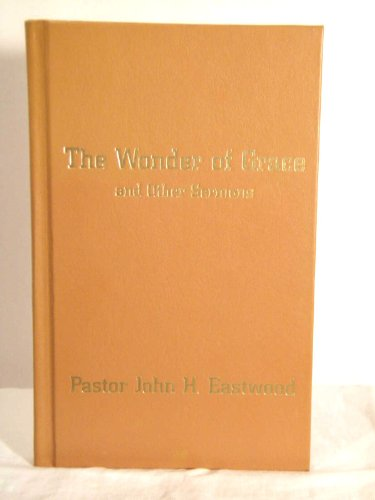 The wonder of grace and other sermons: Eastwood, John H