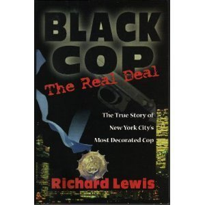 Black Cop The Real Deal: The True Story of New York City's Most Decorated Cop: Lewis, Richard
