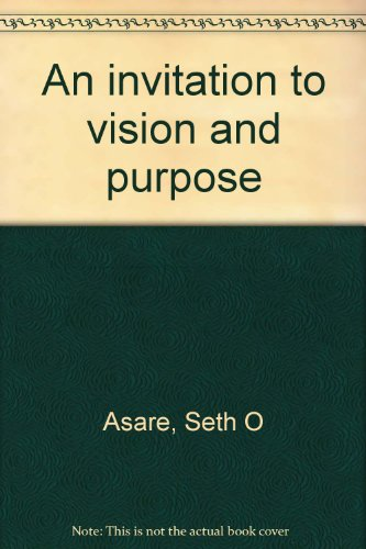 An invitation to vision and purpose: Seth O Asare