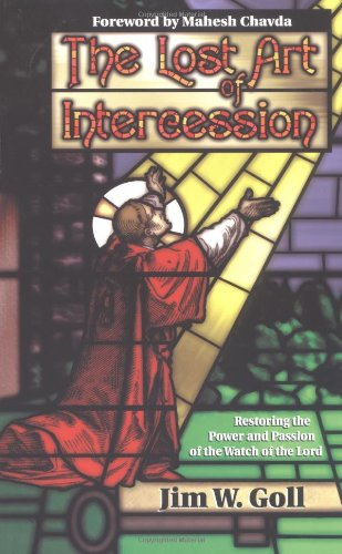 The Lost Art of Intercession: Restoring the Power and Passion of the Watch of the Lord: Goll, Jim W...