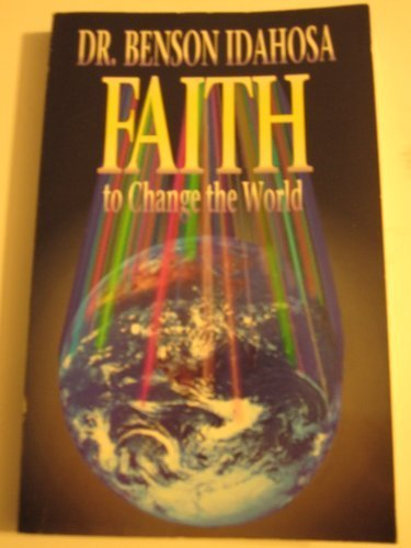 Faith to Change the World (156043760X) by Idahosa, Benson
