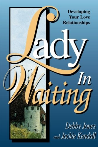 Lady in Waiting: Developing Your Love Relationships: Jones, Debby; Kendall,