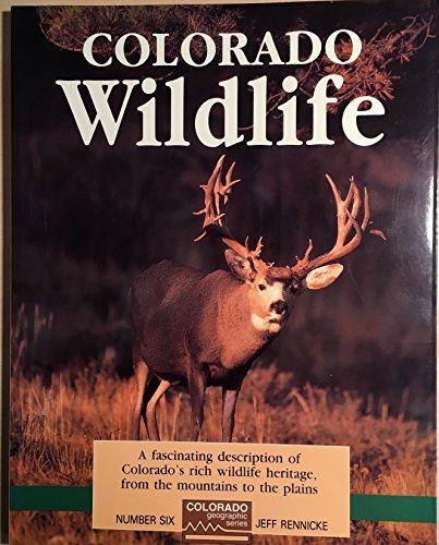Colorado Wildlife (Geographic Series): Rennicke, Jeff
