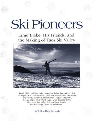 Ski Pioneers: Ernie Blake, His Friends, & the Making of Taos Ski Valley: Richards, Rick