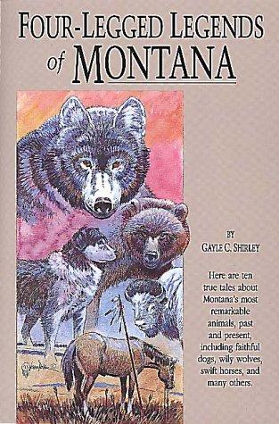 FOUR-LEGGED LEGENDS OF MONTANA: Shirley, Gayle C.