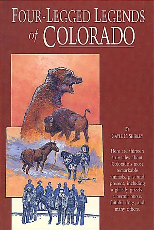 FOUR-LEGGED LEGENDS OF COLORADO: Shirley, Gayle C.