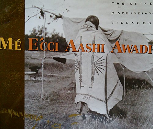 Me Ecci Aashi Awadi: The Knife River Indian Villlages: Sullivan, Noelle and Nicholas Peterson ...