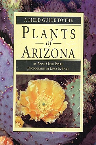 A Field Guide to the Plants of Arizona: Anne Orth Epple