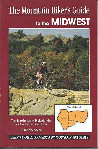 The Mountain Biker's Guide to the Midwest: Ohio Indiana Ilinois (Dennis Coello's America By...