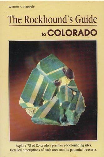The Rockhound's Guide to Colorado (Falcon Guides Rockhounding): Kappele, William A.; ...