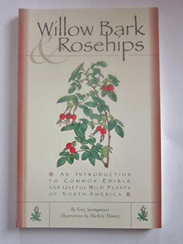 9781560444121: Willow Bark & Rosehips: An Introduction to Common Edible and Useful Wild Plants of North America
