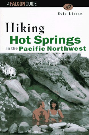 9781560444220: Hiking Hot Springs in the Pacific Northwest: Formerly the Hiker's Guide to Hot Springs in the Pacific Northwest (Falcon Guide)