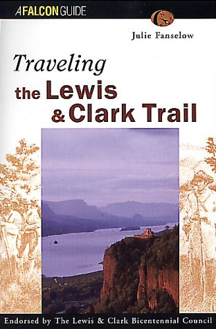 Traveling the Lewis & Clark Trail (Falcon: Fanselow, Julie