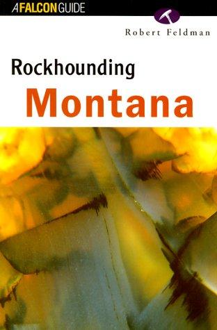 Rockhounding Montana (Rockhounding Series): Feldman, Robert
