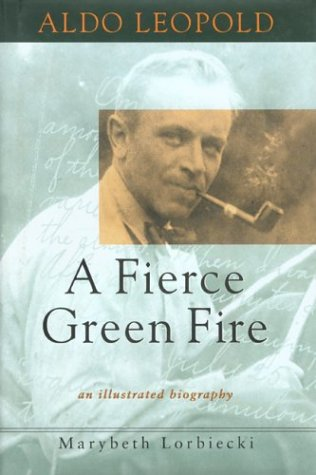 Aldo Leopold: A Fierce Green Fire - An Illustrated History {FIRST EDITION}: Lorbiecki, Marybeth
