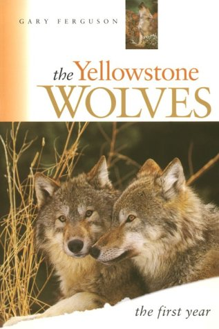 The Yellowstone Wolves: The First Year: Gary Ferguson