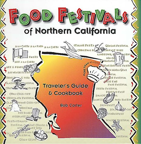 Food Festivals of Northern California: Traveler's Guide and Cookbook (1560445270) by Carter, Bob