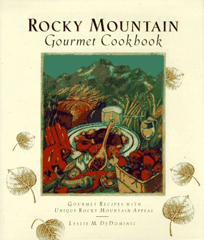 Rocky Mountain Gourmet Cookbook; Gourmet Recipes with: Leslie M. DeDominic
