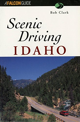 Scenic Driving Idaho (Scenic Routes & Byways): Clark, Bob