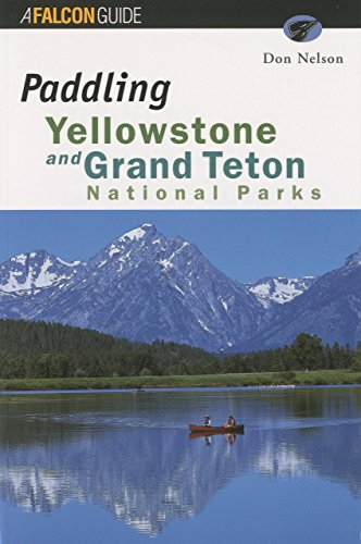 Paddling Yellowstone and Grand Teton National Parks (Paddling Series) (1560446277) by Nelson, Don