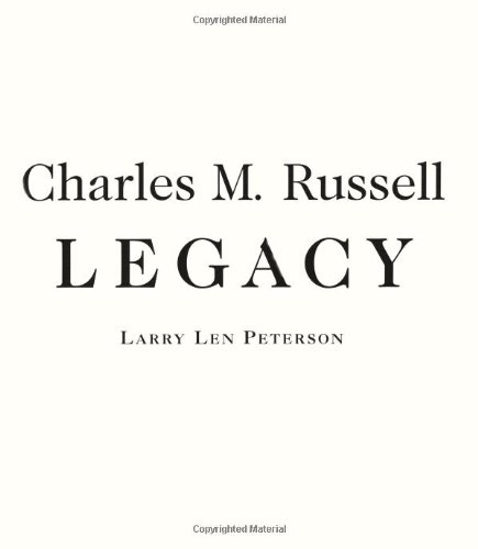 Charles M. Russell, Legacy: Printed and Published Works of Montana's Cowboy Artist: Peterson, ...