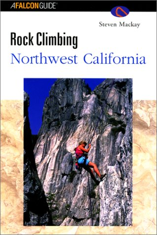 Rock Climbing Northwest California (Regional Rock Climbing Series): Mackay, Steven