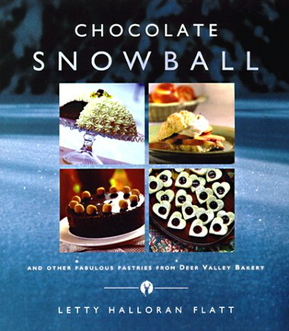 The Chocolate Snowball: and Other Fabulous Pastries from Deer Valley Bakery