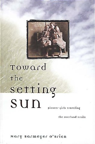 9781560448419: Toward the Setting Sun: Pioneer Girls Traveling the Overland Trails