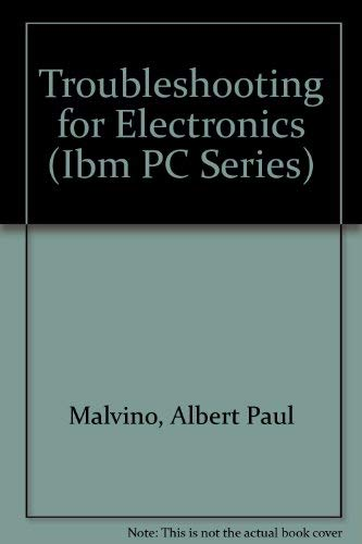 Troubleshooting for Electronics (Ibm PC Series) (1560489014) by Malvino, Albert Paul