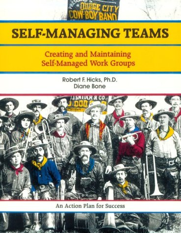 Self-Managing Teams: Creating and Maintaining Self-Managed Work: Robert F. Hicks