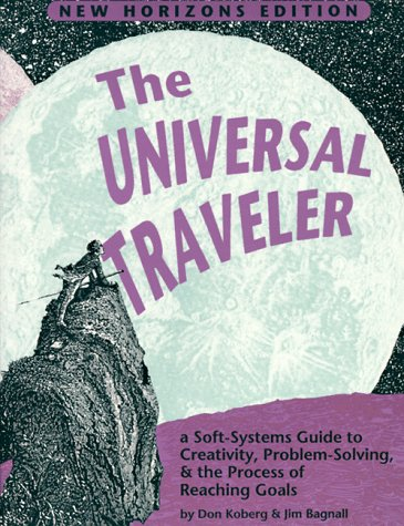 9781560520450: The Universal Traveler: Soft-Systems Guide to Creativity, Problem-Solving and the Process of Reaching Goals (Crisp Professional Series)