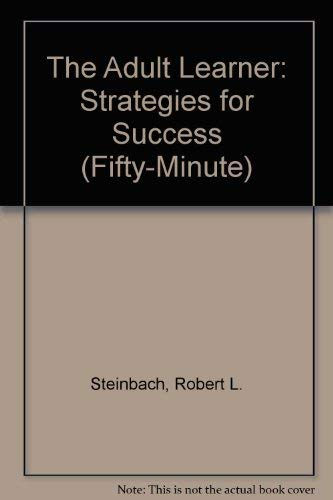 The Adult Learner: Strategies for Success (A: Bob Steinbach