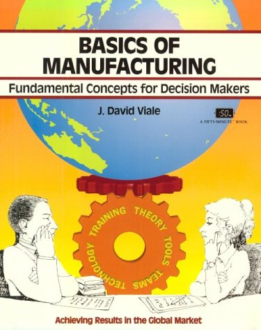 9781560523031: Crisp: Basics of Manufacturing: Fundamental Concepts for Decision Makers (Fifty-Minute Series)