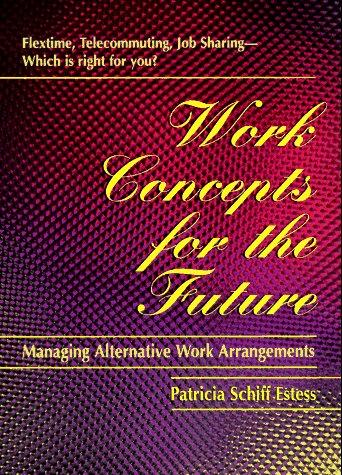 Work Concepts For The Future Managing Alternative Work Arrangements: Estess, Patricia