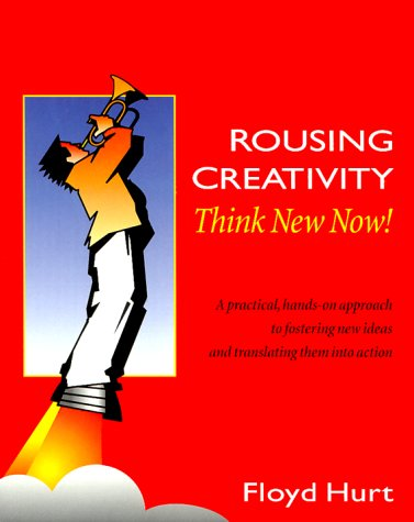 Rousing Creativity: Think New Now!