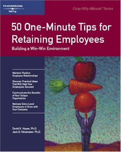 9781560526445: Crisp: 50 One-Minute Tips for Retaining Employees: Building a Win-Win Environment (Crisp 50-Minute Book)