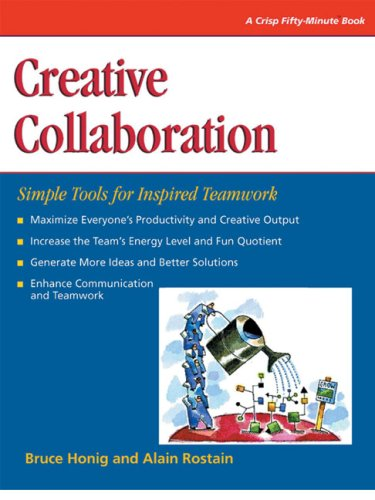 Creative Collaboration: Simple Tools for Inspired Teamwork (Crisp Fifty-Minute Books): Honig, Bruce
