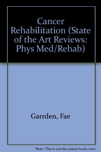 Cancer Rehabilitation (STATE OF THE ART REVIEWS: PHYS MED/REHAB): GARRDEN, FAE, ED.
