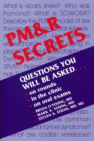 9781560531555: Physical Medicine and Rehabilitation Secrets: Questions You Will be Asked.on Rounds, in the Clinic, in the or, on Oral Exams (The Secrets Series)