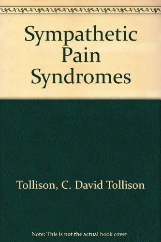 Sympathetic Pain Syndromes: REFLEX SYMPATHETIC DYSTROPHY AND CAUSALGIA (STATE OF THE ART REVIEWS: ...