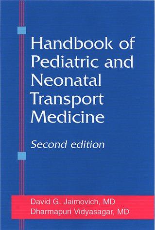 Handbook of Pediatric and Neonatal Transport Medicine,: David G. Jaimovich