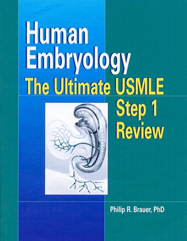 Human Embryology: The Ultimate USMLE Step 1 Review, 1e: Brauer PhD, Philip R.