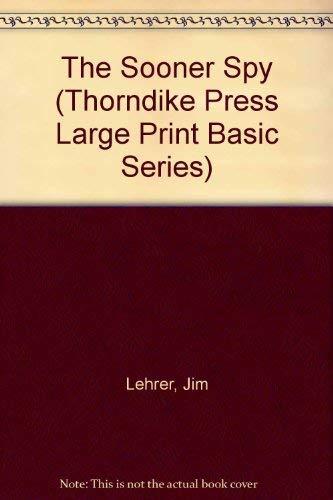 The Sooner Spy (Thorndike Press Large Print Basic Series): Lehrer, Jim