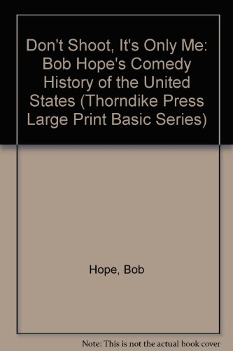 9781560540984: Don't Shoot, It's Only Me: Bob Hope's Comedy History of the United States (Thorndike Press Large Print Basic Series)