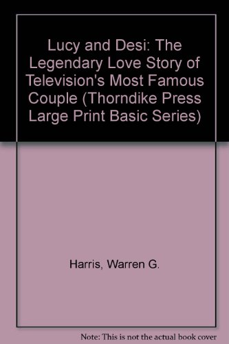 9781560543596: Lucy and Desi: The Legendary Love Story of Television's Most Famous Couple (Thorndike Press Large Print Basic Series)