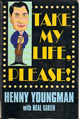 Take My Life, Please!: Henny Youngman, Neal Karlen