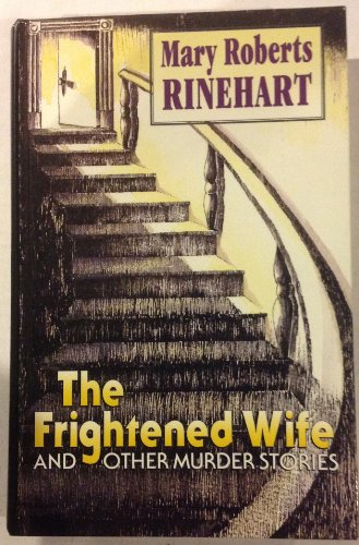 The Frightened Wife: And Other Murder Stories: Rinehart, Mary Roberts