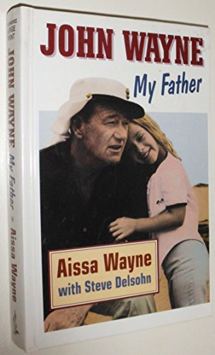 John Wayne, My Father (9781560544753) by Wayne, Aissa; Delsohn, Steve