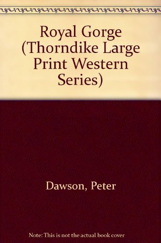 Royal Gorge (Thorndike Large Print Western Series): Dawson, Peter